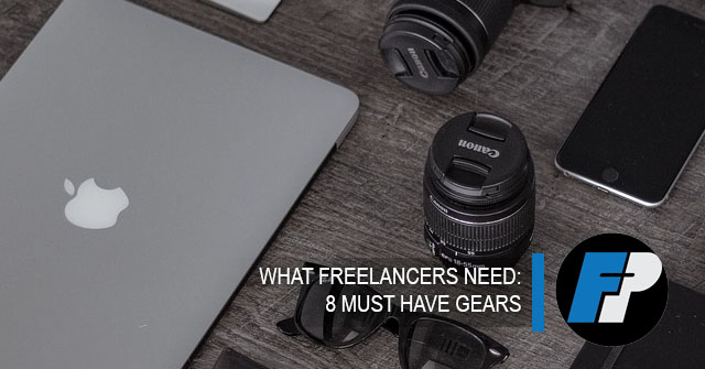 what freelancers need; must have tools and gadgets to make freelancers get up and going on with their gigs.
