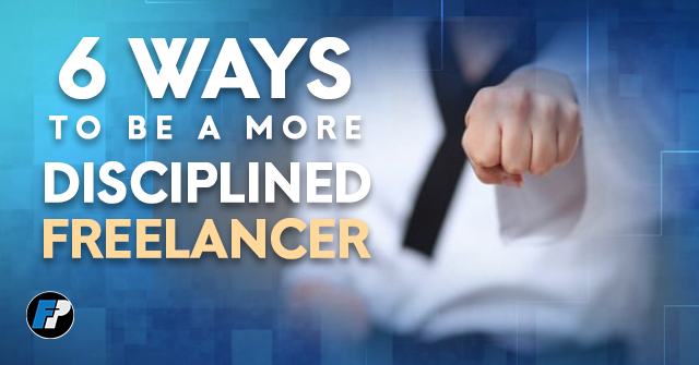 6 ways to be a more disciplined freelancer